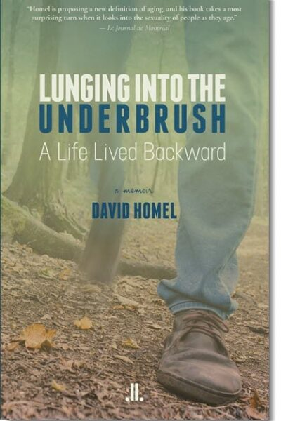 Lunging in the Underbrush – A Life Lived Backward by David Homel